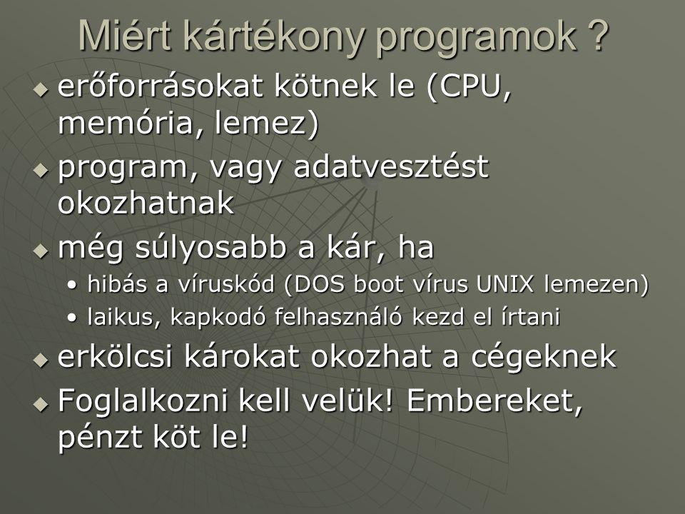 Miért kártékony programok ?  erőforrásokat kötnek le (CPU, memória, lemez)  program, vagy adatvesztést okozhatnak  még súlyosabb a kár, ha •hibás a