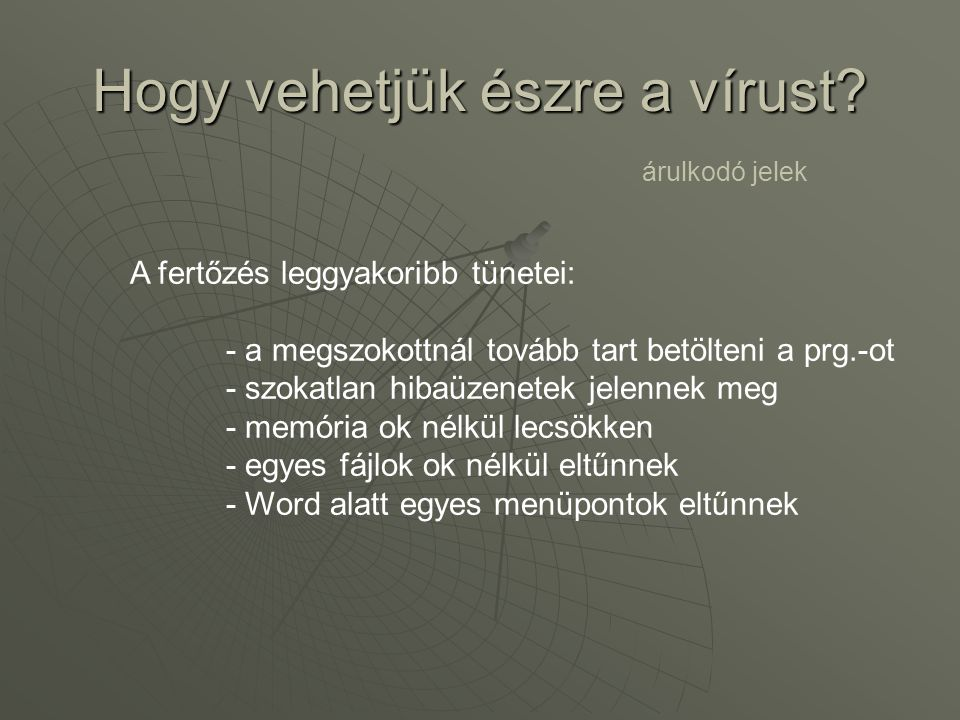 Védekezés a vírusok ellen Lemezek írásvédetté tétele Word-ben makrók nélküli fájlmegnyitás választása Vírusirtók beszerzése, gyakori használata, verziók frissítése Rezidens, levelező prg.