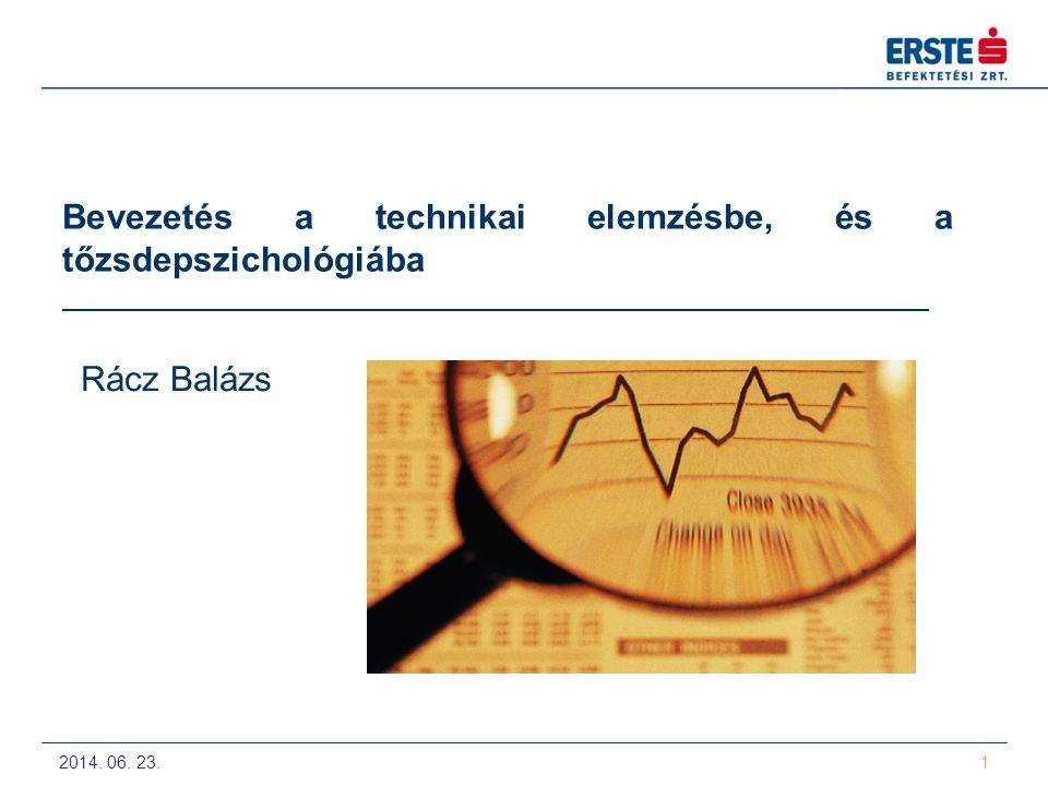 2014. 06. 23. 1 Bevezetés a technikai elemzésbe, és a tőzsdepszichológiába Rácz Balázs