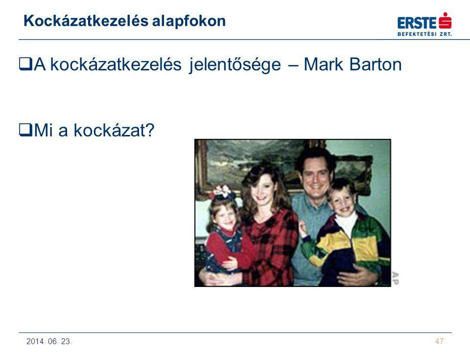 2014. 06. 23. 47 Kockázatkezelés alapfokon  A kockázatkezelés jelentősége – Mark Barton  Mi a kockázat?