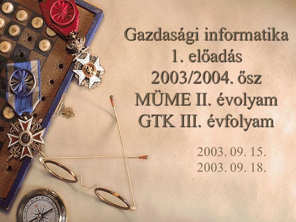 Gazdasági informatika 1. előadás 2003/2004. ősz MÜME II.