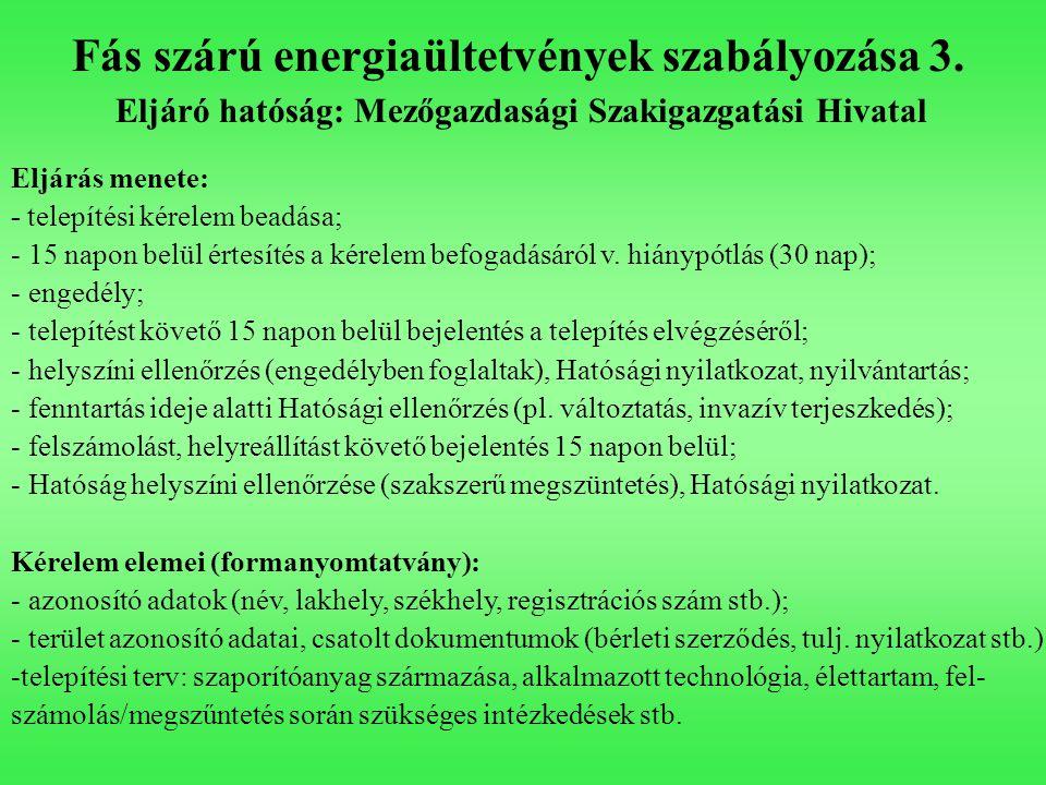 Fás szárú energiaültetvények szabályozása 3. Eljáró hatóság: Mezőgazdasági Szakigazgatási Hivatal Eljárás menete: - telepítési kérelem beadása; - 15 n