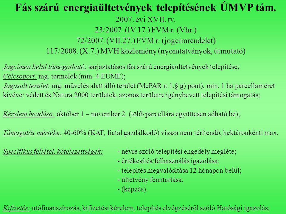 Fás szárú energiaültetvények telepítésének ÚMVP tám. 2007. évi XVII. tv. 23/2007. (IV.17.) FVM r. (Vhr.) 72/2007. (VII.27.) FVM r. (jogcímrendelet) 11
