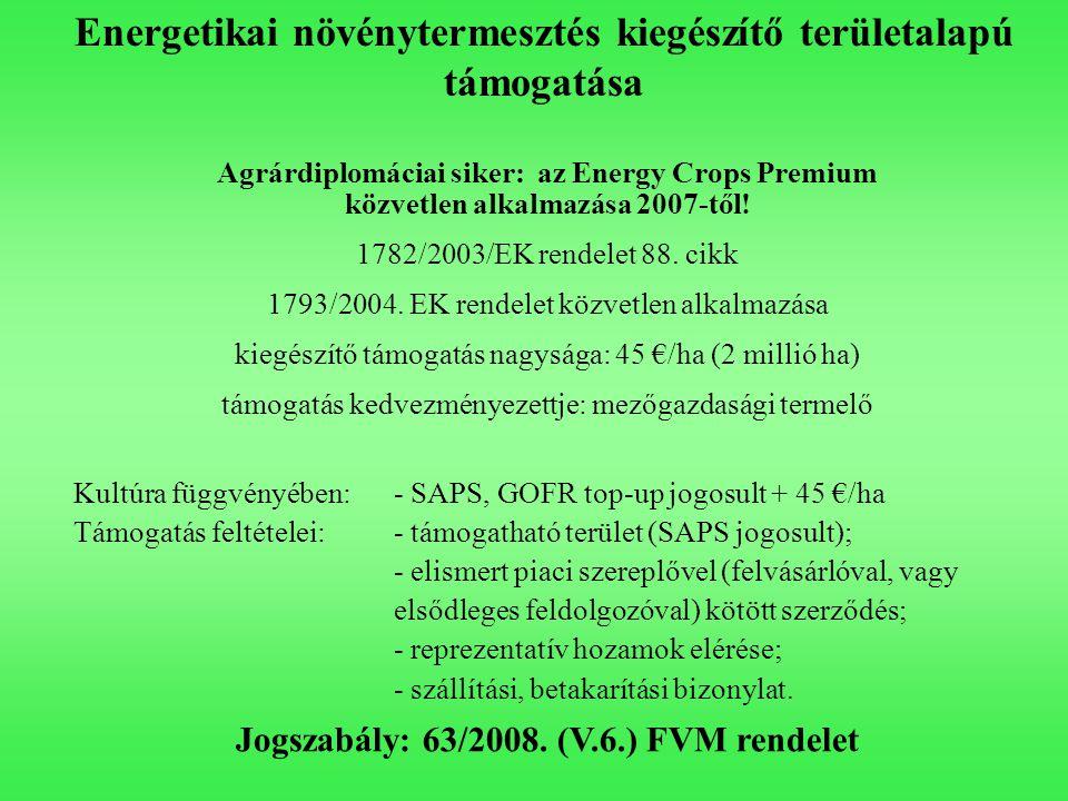 Energetikai növénytermesztés kiegészítő területalapú támogatása Agrárdiplomáciai siker: az Energy Crops Premium közvetlen alkalmazása 2007-től! 1782/2