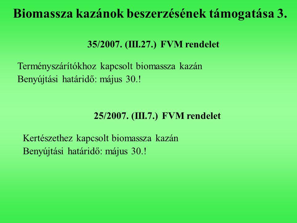 Biomassza kazánok beszerzésének támogatása 3. 35/2007. (III.27.) FVM rendelet Terményszárítókhoz kapcsolt biomassza kazán Benyújtási határidő: május 3