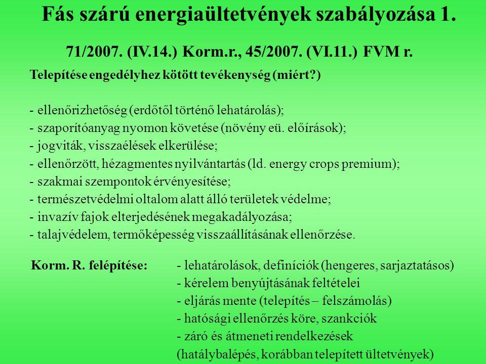 Fás szárú energiaültetvények szabályozása 1. Telepítése engedélyhez kötött tevékenység (miért?) - ellenőrizhetőség (erdőtől történő lehatárolás); - sz