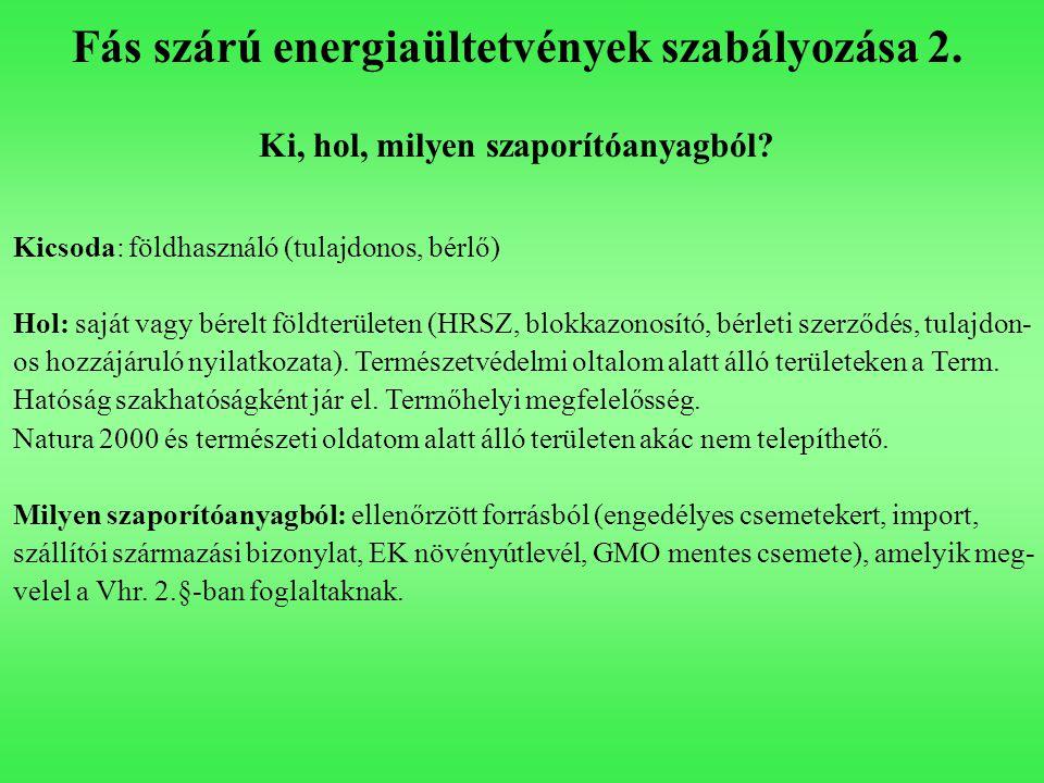 Fás szárú energiaültetvények szabályozása 2. Ki, hol, milyen szaporítóanyagból? Kicsoda: földhasználó (tulajdonos, bérlő) Hol: saját vagy bérelt földt