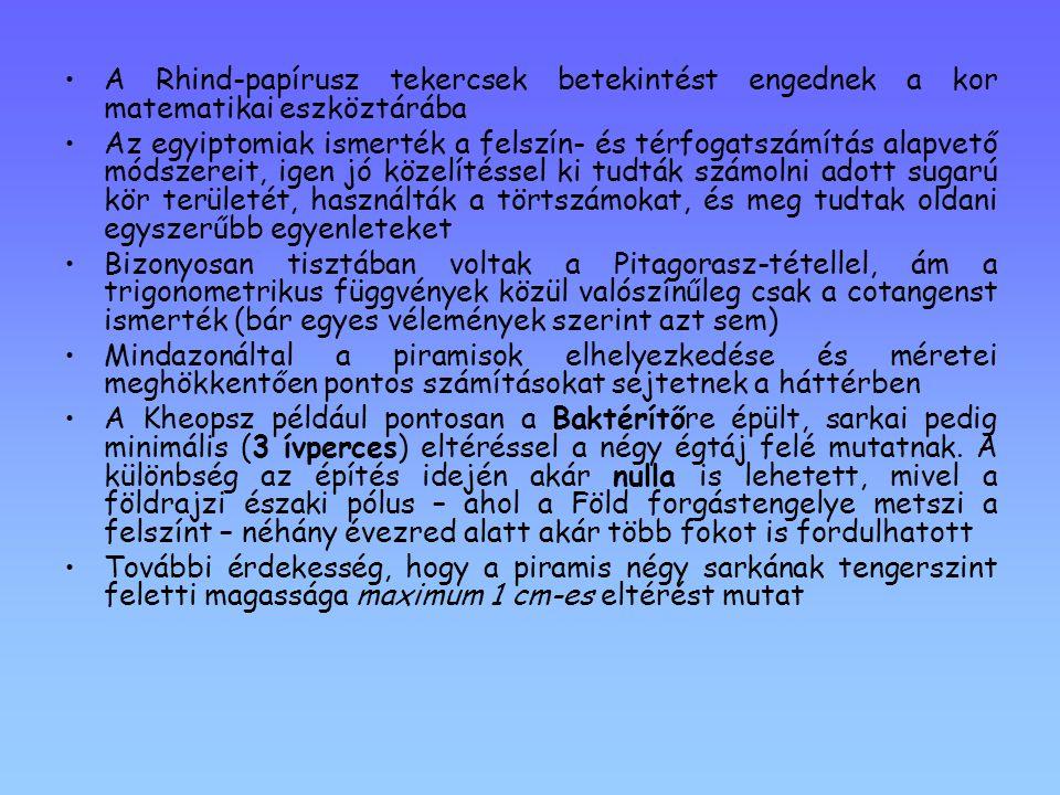 •A Rhind-papírusz tekercsek betekintést engednek a kor matematikai eszköztárába •Az egyiptomiak ismerték a felszín- és térfogatszámítás alapvető módsz