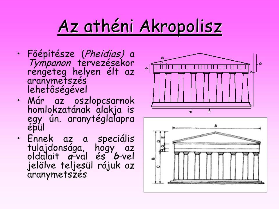 Az athéni Akropolisz •F•Főépítésze (Pheidias) a Tympanon tervezésekor rengeteg helyen élt az aranymetszés lehetőségével •M•Már az oszlopcsarnok homlok
