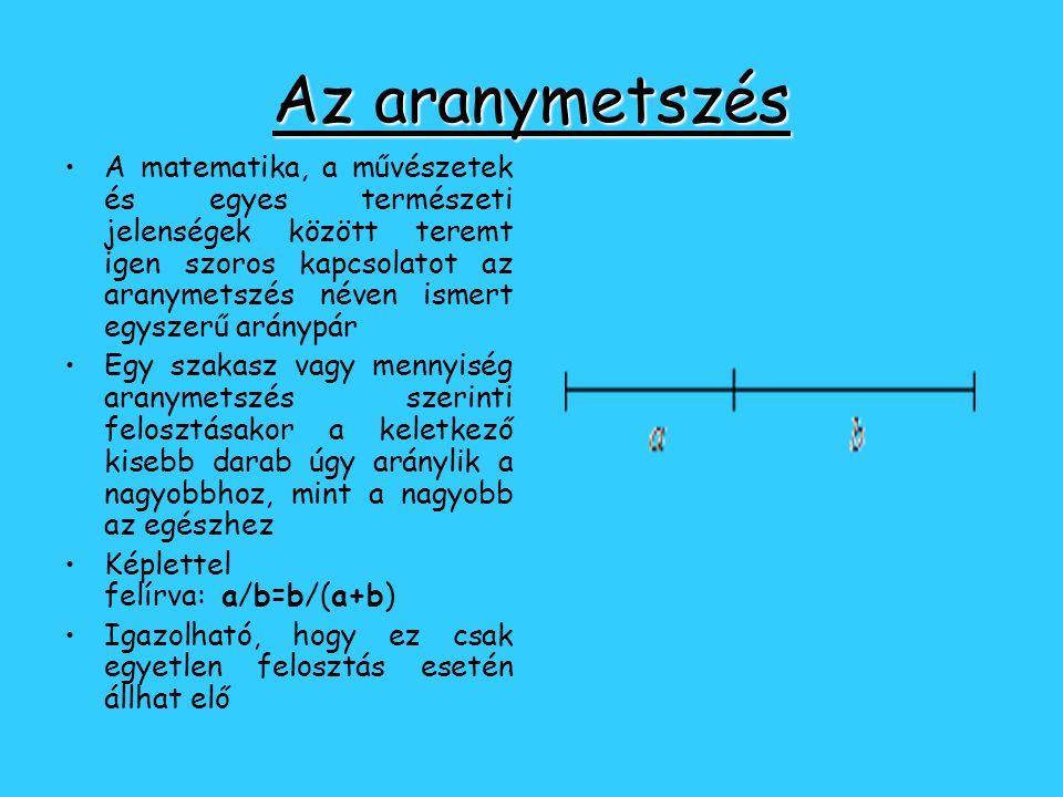Az aranymetszés •A•A matematika, a művészetek és egyes természeti jelenségek között teremt igen szoros kapcsolatot az aranymetszés néven ismert egysze