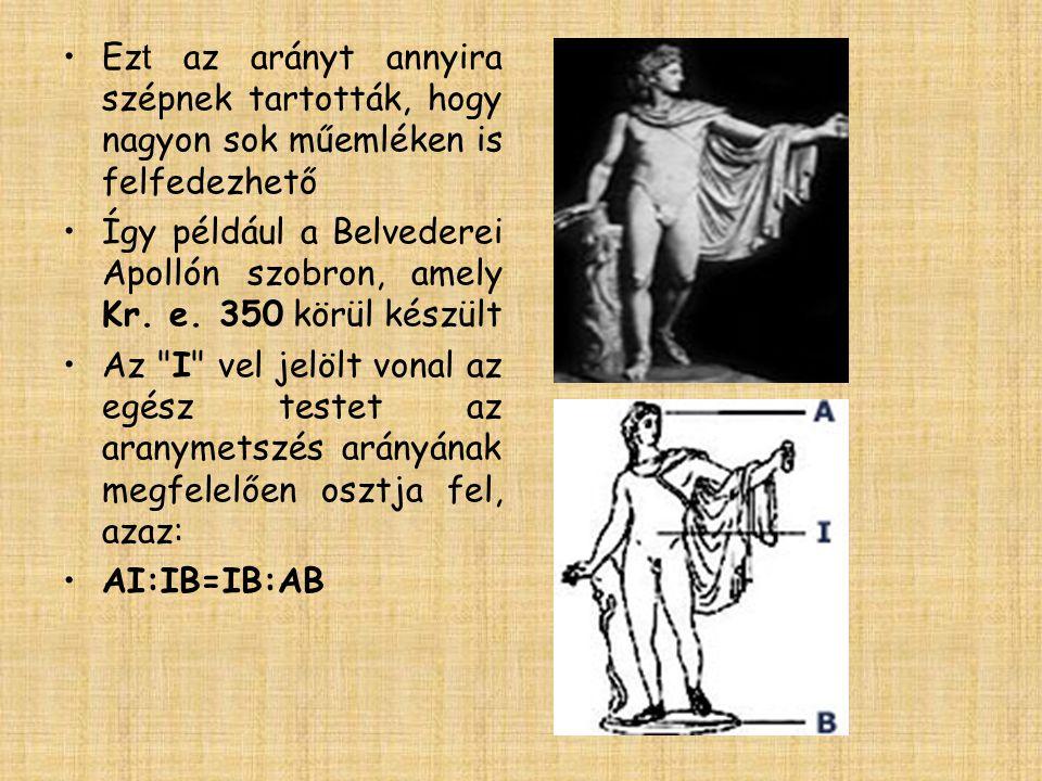 •Ez t az arányt annyira szépnek tartották, hogy nagyon sok műemléken is felfedezhető •Így például a Belvederei Apollón szobron, amely Kr. e. 350 körül