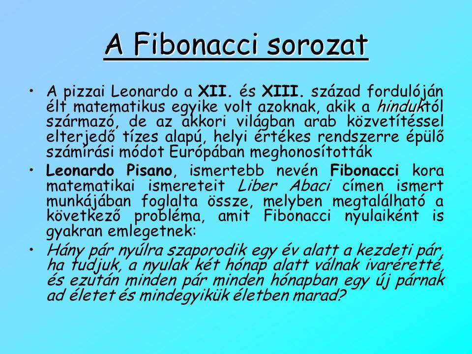 A Fibonacci sorozat hinduk •A pizzai Leonardo a XII. és XIII. század fordulóján élt matematikus egyike volt azoknak, akik a hinduktól származó, de az