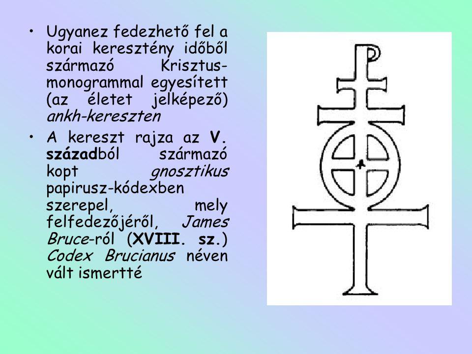 •Ugyanez fedezhető fel a korai keresztény időből származó Krisztus- monogrammal egyesített (az életet jelképező) ankh-kereszten •A kereszt rajza az V.
