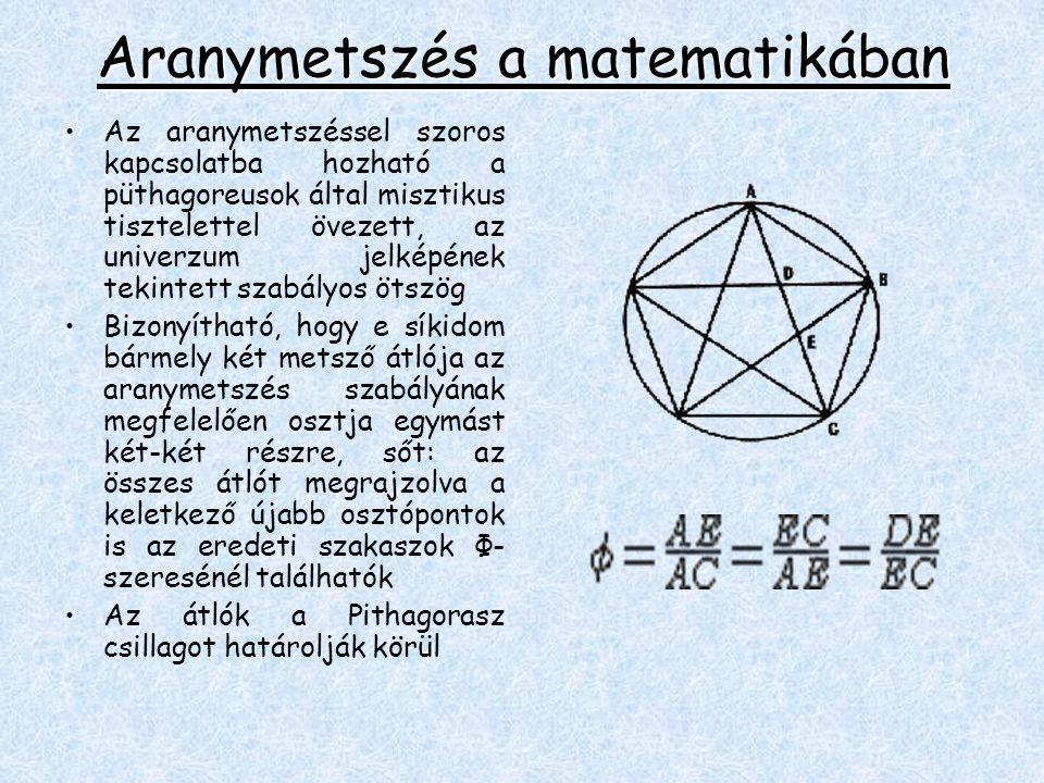Aranymetszés a matematikában •Az aranymetszéssel szoros kapcsolatba hozható a püthagoreusok által misztikus tisztelettel övezett, az univerzum jelképé
