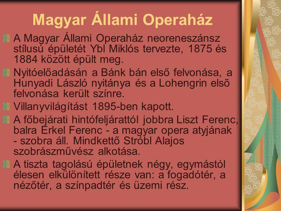 Magyar Állami Operaház A Magyar Állami Operaház neoreneszánsz stílusú épületét Ybl Miklós tervezte, 1875 és 1884 között épült meg.