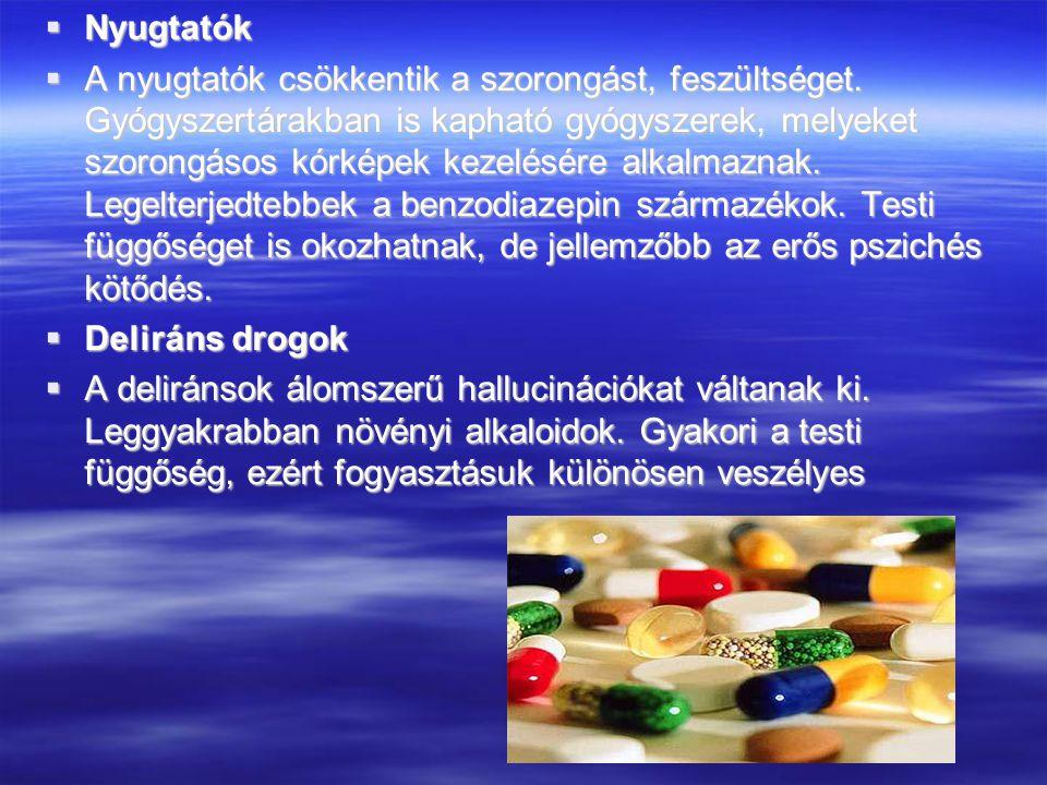  Nyugtatók  A nyugtatók csökkentik a szorongást, feszültséget. Gyógyszertárakban is kapható gyógyszerek, melyeket szorongásos kórképek kezelésére al