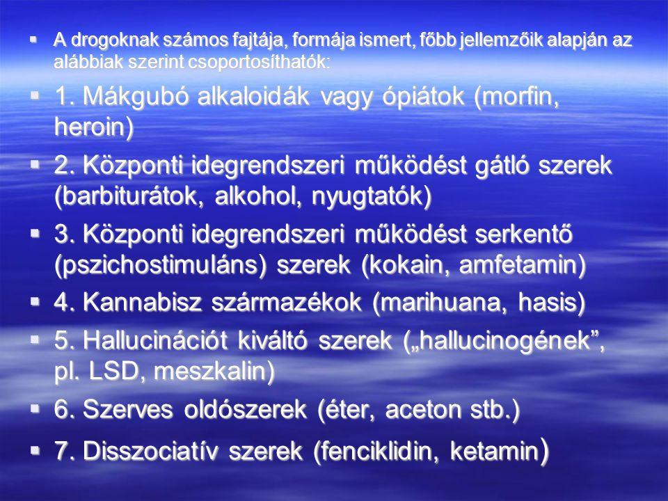  A drogoknak számos fajtája, formája ismert, főbb jellemzőik alapján az alábbiak szerint csoportosíthatók:  1. Mákgubó alkaloidák vagy ópiátok (morf