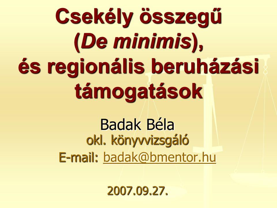 2 De minimis támogatás Fogalma:  Római szerződés - 1998/2006/EK bizottsági rendelet - ART 2003 XCII.