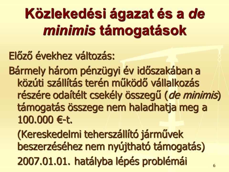 7 De minimis támogatások mértéke Minden egyéb vállalkozás esetén: Támogatás mértéke: 200.000 € (jelenértéken) Bármely három pénzügyi év időszakában bármely vállalkozás részére odaítélt csekély összegű (de minimis) támogatás összege nem haladhatja meg a határértéket.