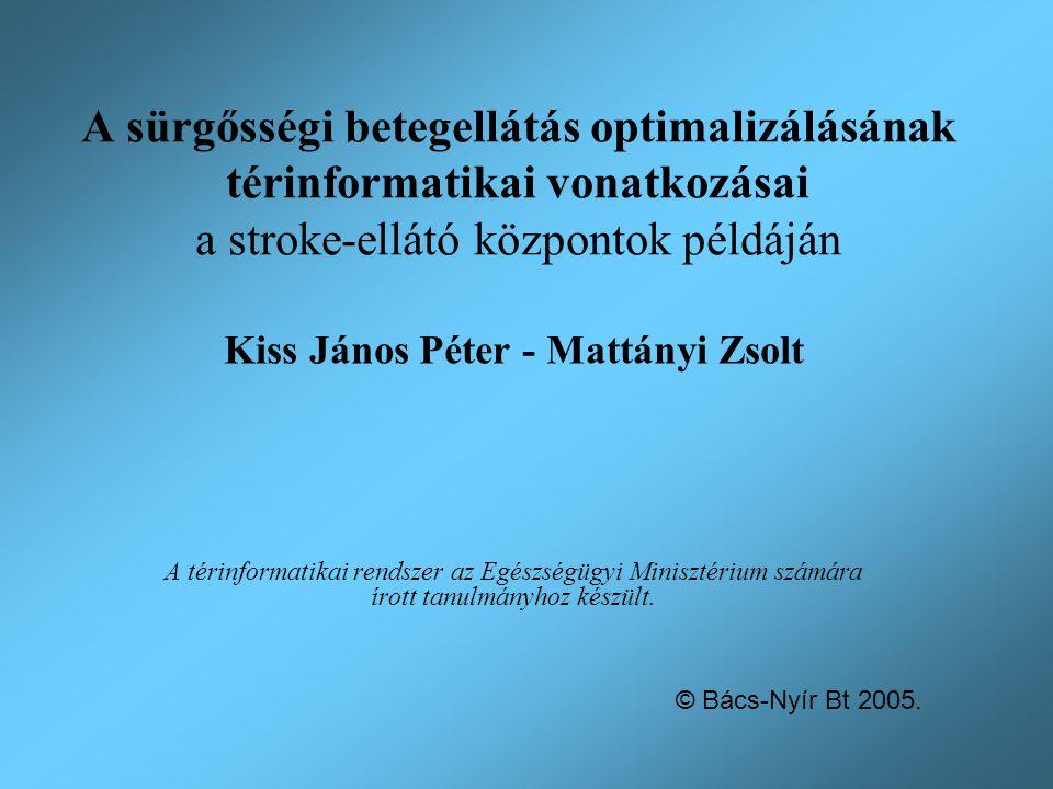 A sürgősségi betegellátás optimalizálásának térinformatikai vonatkozásai a stroke-ellátó központok példáján Kiss János Péter - Mattányi Zsolt A térinf