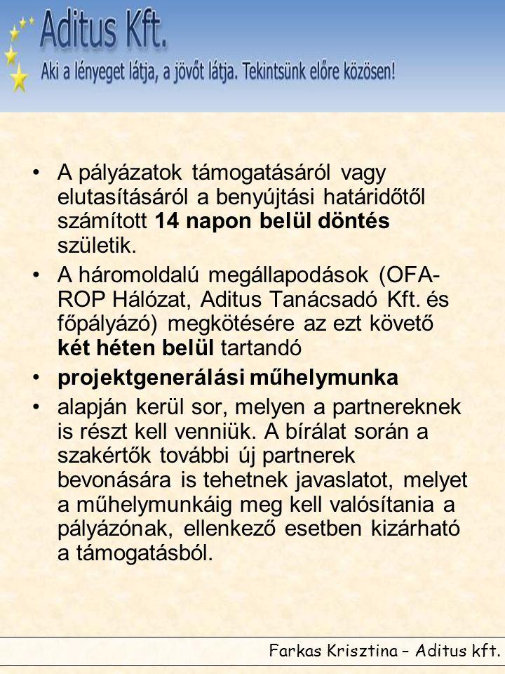 Farkas Krisztina – Aditus kft. •A pályázatok támogatásáról vagy elutasításáról a benyújtási határidőtől számított 14 napon belül döntés születik. •A h