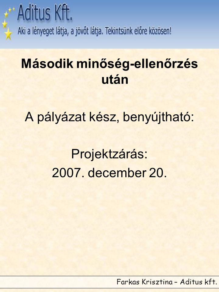 Farkas Krisztina – Aditus kft. Második minőség-ellenőrzés után A pályázat kész, benyújtható: Projektzárás: 2007. december 20.