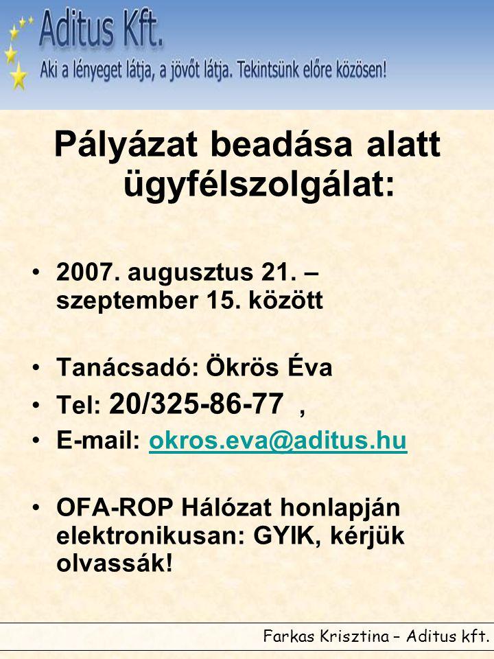 Farkas Krisztina – Aditus kft. Pályázat beadása alatt ügyfélszolgálat: •2007. augusztus 21. – szeptember 15. között •Tanácsadó: Ökrös Éva •Tel: 20/325