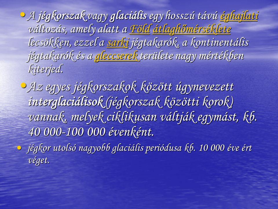 • A jégkorszak vagy glaciális egy hosszú távú éghajlati változás, amely alatt a Föld átlaghőmérséklete lecsökken, ezzel a sarki jégtakarók, a kontinen