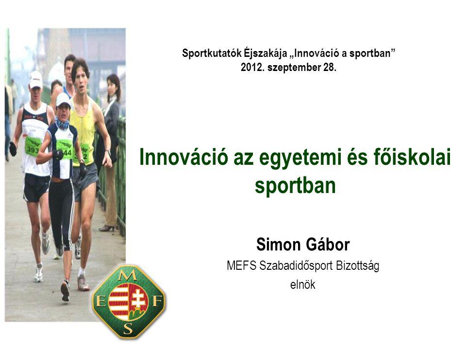 """Innováció az egyetemi és főiskolai sportban Simon Gábor MEFS Szabadidősport Bizottság elnök Sportkutatók Éjszakája """"Innováció a sportban 2012."""