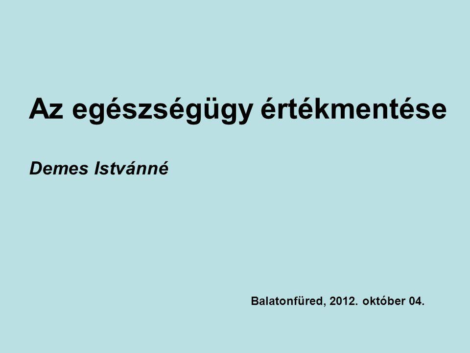 Az egészségügy értékmentése Demes Istvánné Balatonfüred, 2012. október 04.