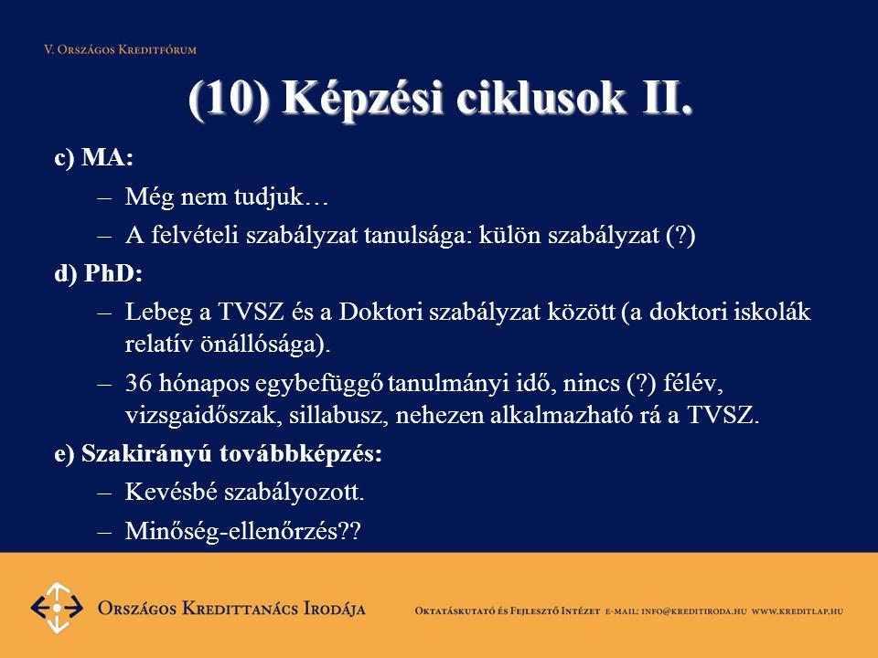 (10) Képzési ciklusok II. c) MA: –Még nem tudjuk… –A felvételi szabályzat tanulsága: külön szabályzat (?) d) PhD: –Lebeg a TVSZ és a Doktori szabályza