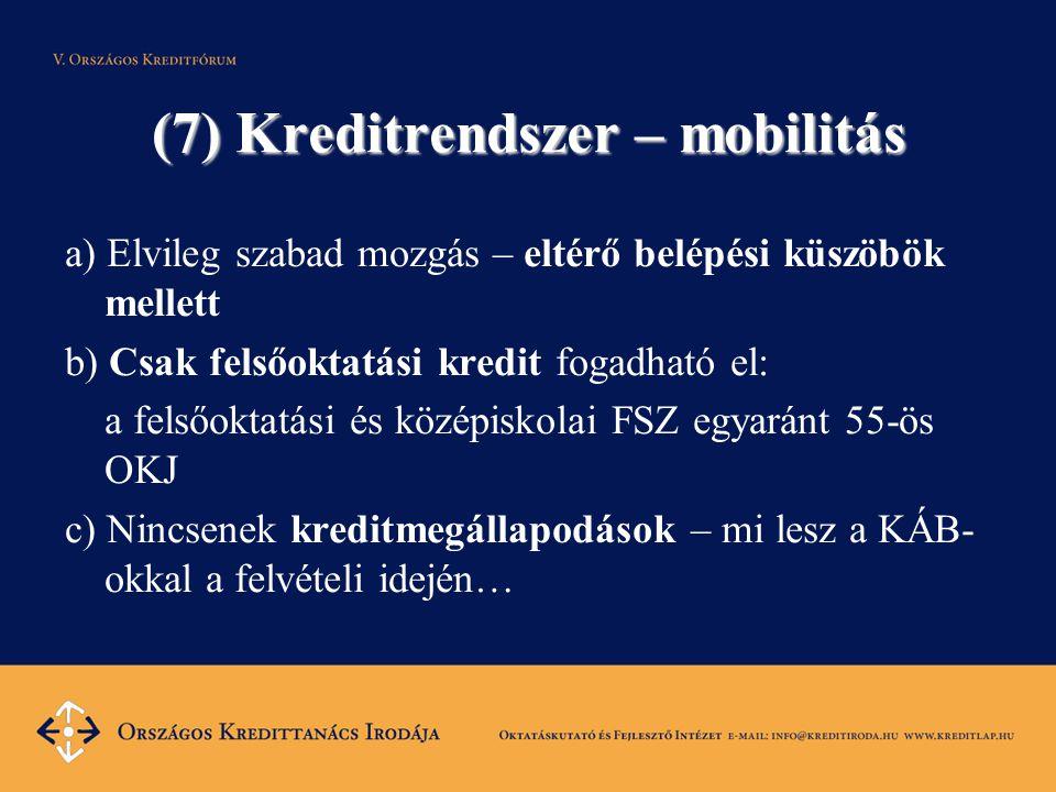 (7) Kreditrendszer – mobilitás a) Elvileg szabad mozgás – eltérő belépési küszöbök mellett b) Csak felsőoktatási kredit fogadható el: a felsőoktatási
