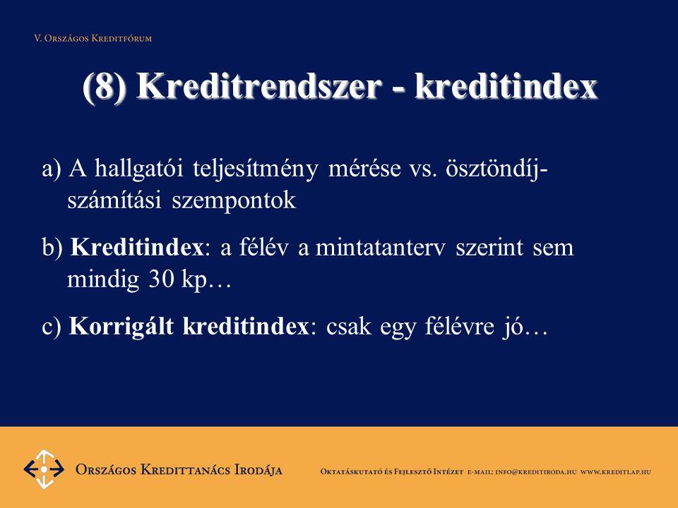 (8) Kreditrendszer - kreditindex a) A hallgatói teljesítmény mérése vs. ösztöndíj- számítási szempontok b) Kreditindex: a félév a mintatanterv szerint