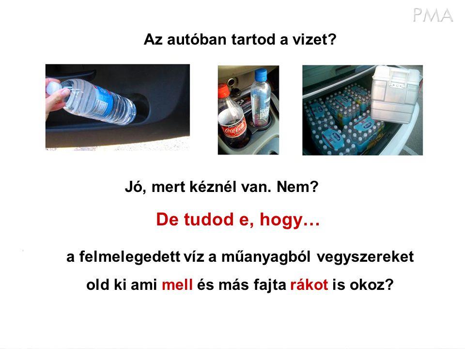 Az autóban tartod a vizet. Jó, mert kéznél van. Nem.