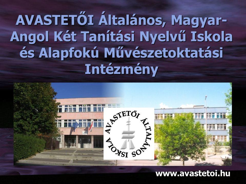 www.avastetoi.hu AVASTETŐI Általános, Magyar- Angol Két Tanítási Nyelvű Iskola és Alapfokú Művészetoktatási Intézmény