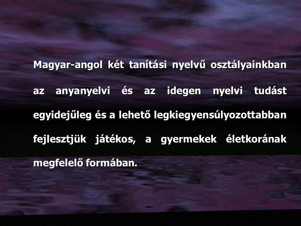 Magyar-angol két tanítási nyelvű osztályainkban az anyanyelvi és az idegen nyelvi tudást egyidejűleg és a lehető legkiegyensúlyozottabban fejlesztjük játékos, a gyermekek életkorának megfelelő formában.