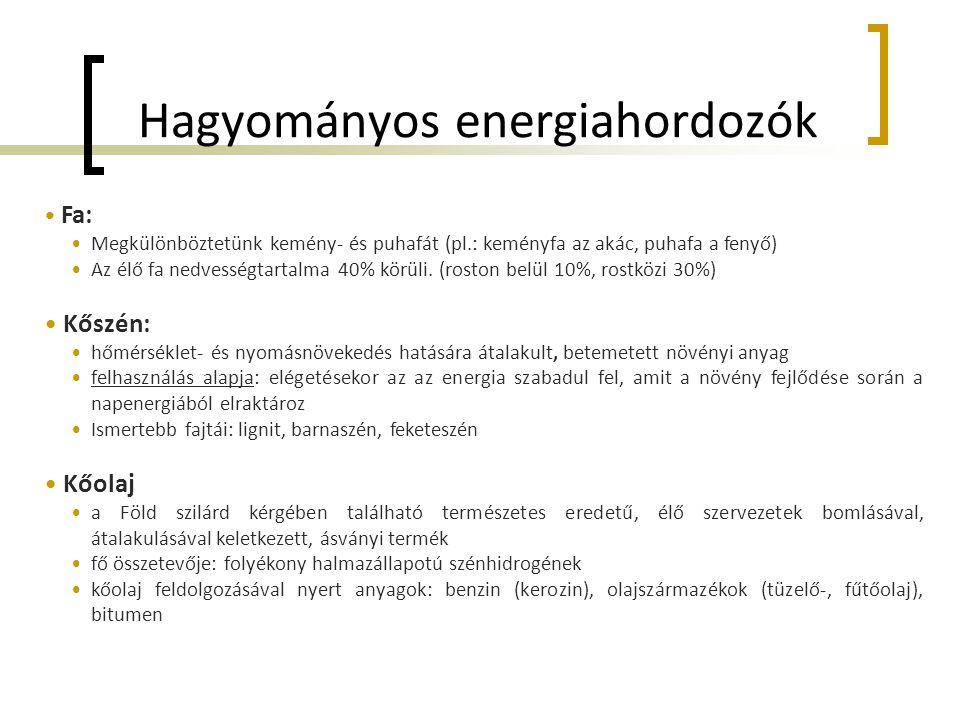 Hagyományos energiahordozók • Fa: •Megkülönböztetünk kemény- és puhafát (pl.: keményfa az akác, puhafa a fenyő) •Az élő fa nedvességtartalma 40% körüli.