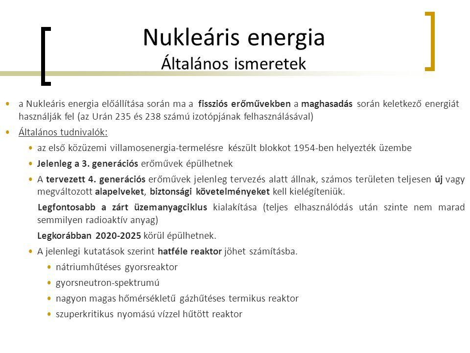 Nukleáris energia Általános ismeretek •a Nukleáris energia előállítása során ma a fissziós erőművekben a maghasadás során keletkező energiát használjá