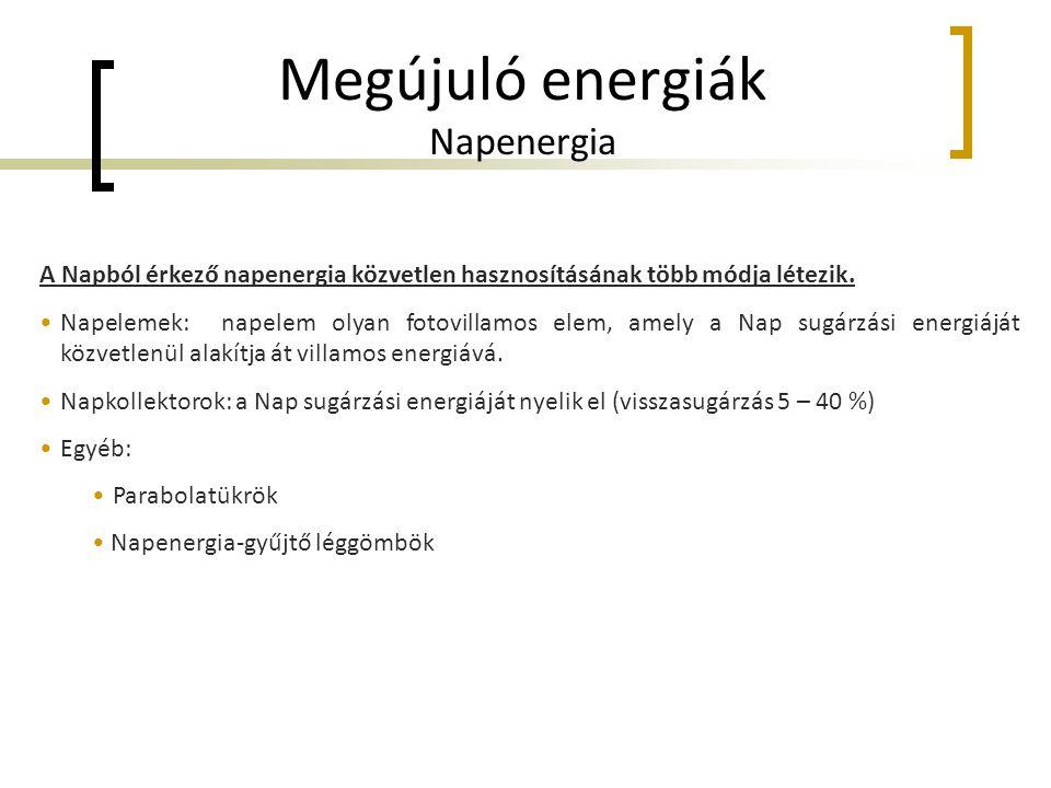 A Napból érkező napenergia közvetlen hasznosításának több módja létezik. •Napelemek: napelem olyan fotovillamos elem, amely a Nap sugárzási energiáját