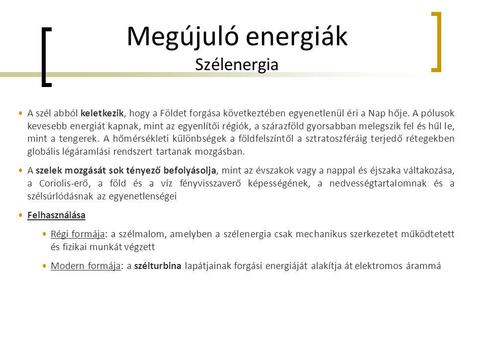 Megújuló energiák Szélenergia •A szél abból keletkezik, hogy a Földet forgása következtében egyenetlenül éri a Nap hője.