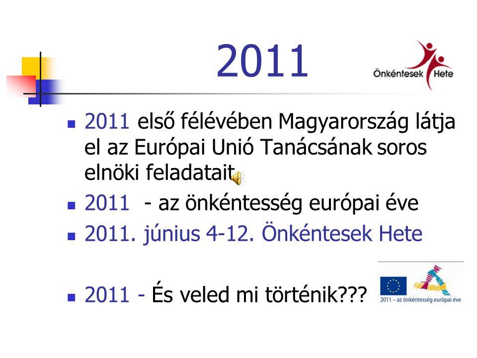  2011 első félévében Magyarország látja el az Európai Unió Tanácsának soros elnöki feladatait  2011 - az önkéntesség európai éve  2011.
