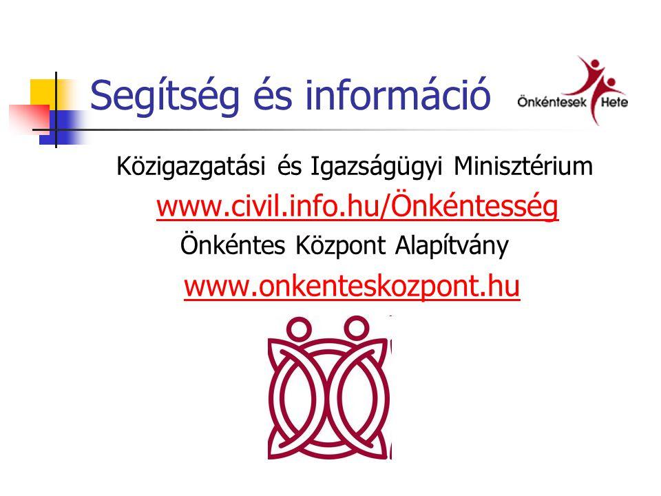 Segítség és információ Közigazgatási és Igazságügyi Minisztérium www.civil.info.hu/Önkéntesség Önkéntes Központ Alapítvány www.onkenteskozpont.hu