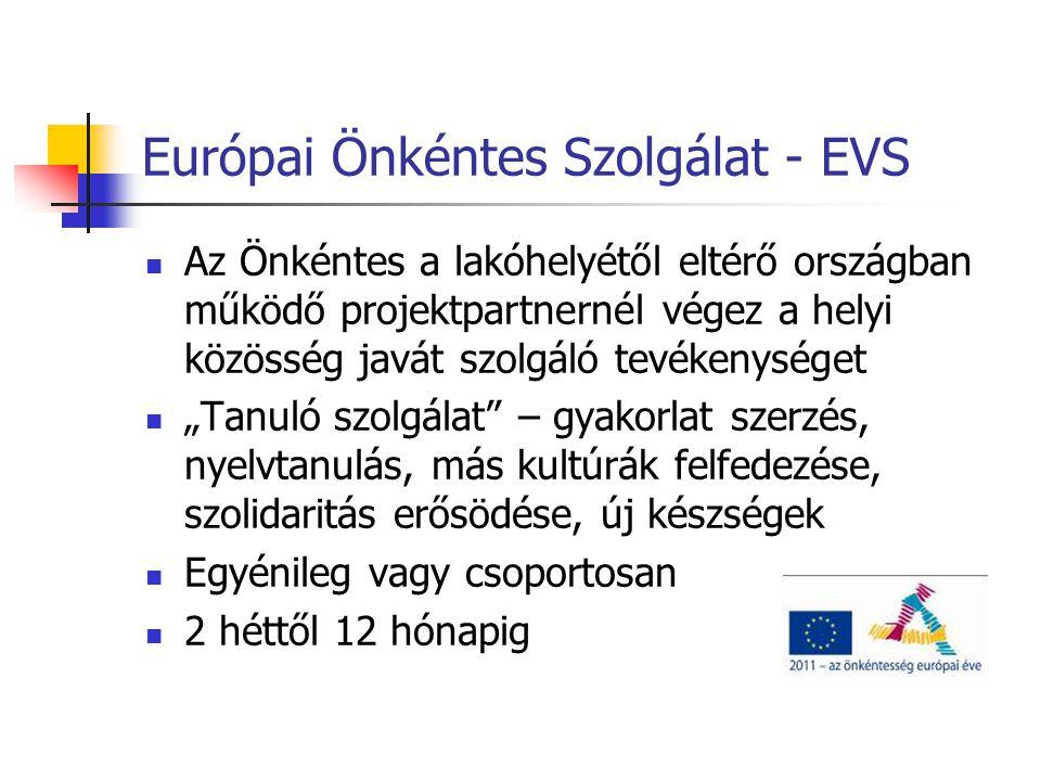 """Európai Önkéntes Szolgálat - EVS  Az Önkéntes a lakóhelyétől eltérő országban működő projektpartnernél végez a helyi közösség javát szolgáló tevékenységet  """"Tanuló szolgálat – gyakorlat szerzés, nyelvtanulás, más kultúrák felfedezése, szolidaritás erősödése, új készségek  Egyénileg vagy csoportosan  2 héttől 12 hónapig"""