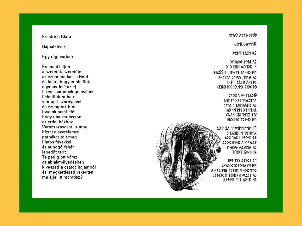 Friedrich Klára Hajnalkövek Régi mondóka, új kérés Új Hold, Új Király vidd el a magyarok sok gondját és baját vidd el innen azokat is akik bántják e s