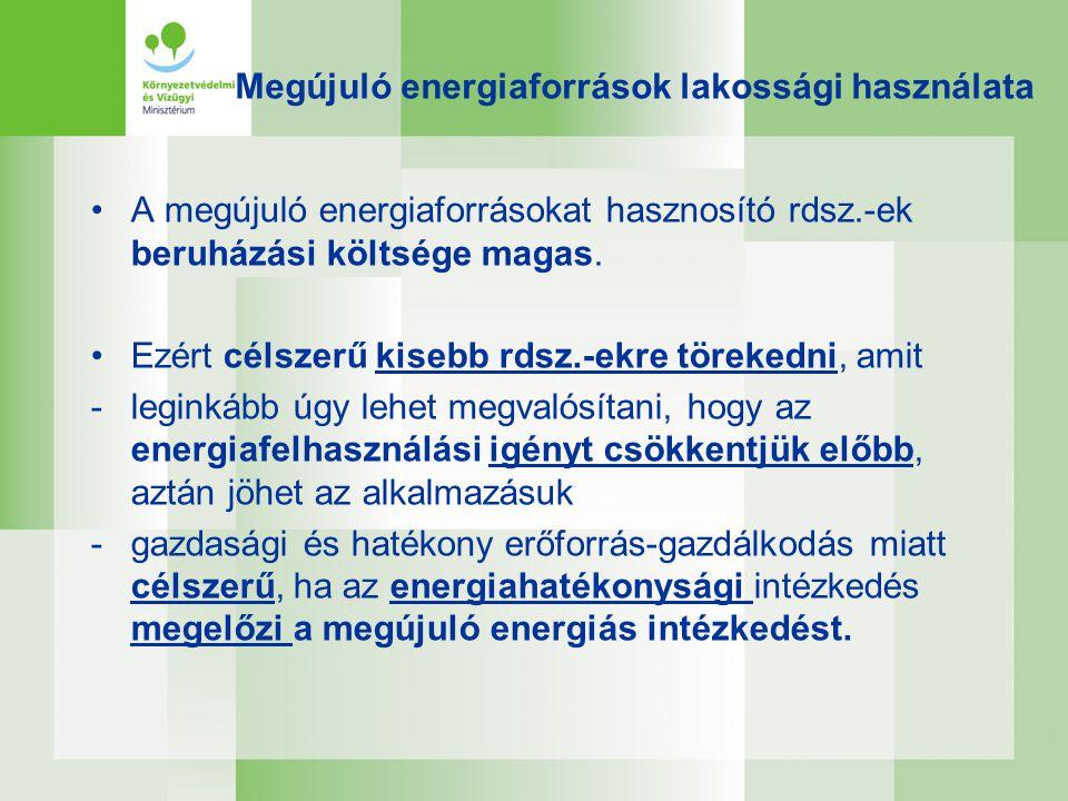 Megújuló energiaforrások lakossági használata •A megújuló energiaforrásokat hasznosító rdsz.-ek beruházási költsége magas. •Ezért célszerű kisebb rdsz