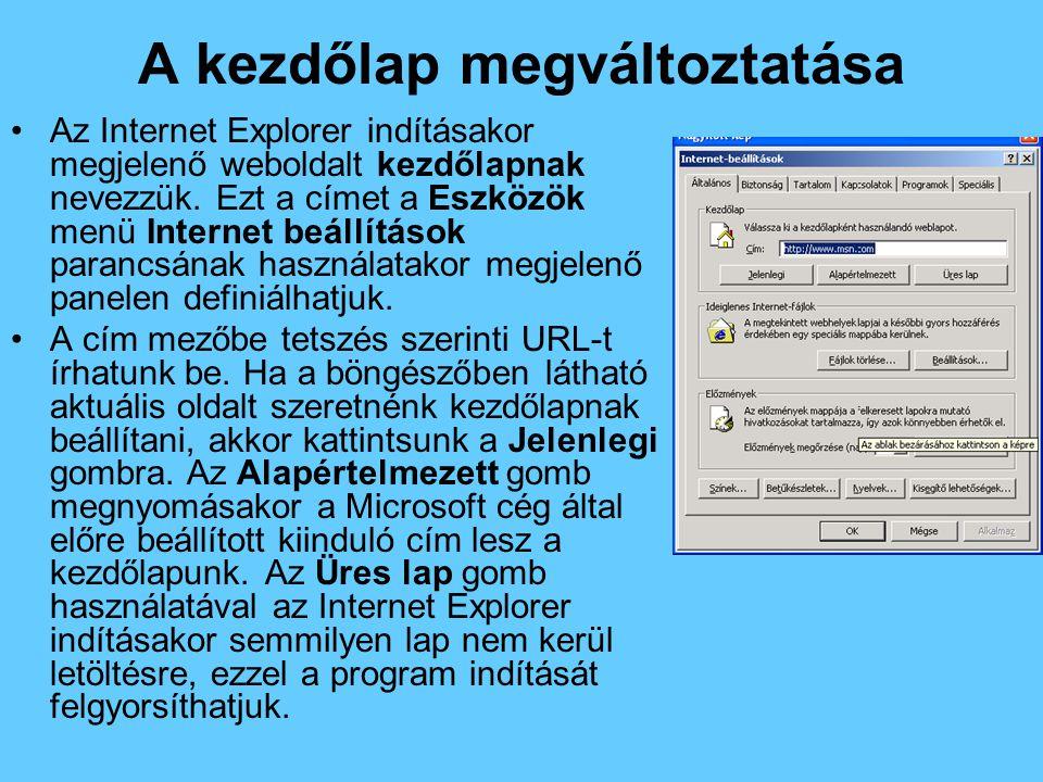 A kezdőlap megváltoztatása •Az Internet Explorer indításakor megjelenő weboldalt kezdőlapnak nevezzük.