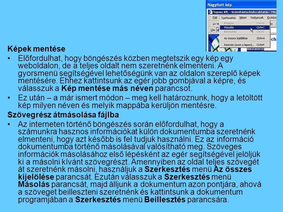 Képek mentése •Előfordulhat, hogy böngészés közben megtetszik egy kép egy weboldalon, de a teljes oldalt nem szeretnénk elmenteni.