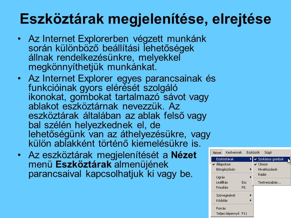 Eszköztárak megjelenítése, elrejtése •Az Internet Explorerben végzett munkánk során különböző beállítási lehetőségek állnak rendelkezésünkre, melyekkel megkönnyíthetjük munkánkat.