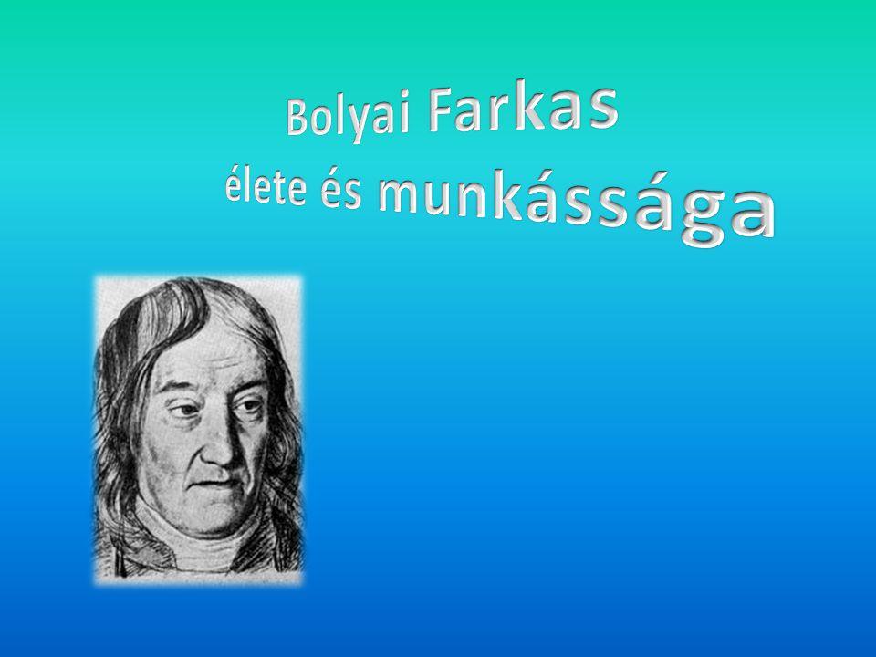 Bolyai Farkas 1775.február 9-én született, Bolyán.