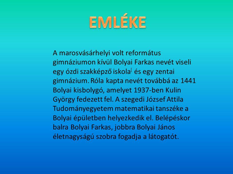 A marosvásárhelyi volt református gimnáziumon kívül Bolyai Farkas nevét viseli egy ózdi szakképző iskola [ és egy zentai gimnázium. Róla kapta nevét t